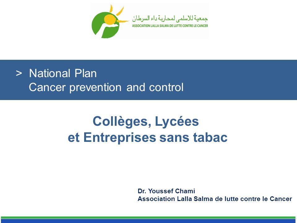 Collèges, Lycées et Entreprises sans tabac Dr. Youssef Chami Association Lalla Salma de lutte contre le Cancer > National Plan Cancer prevention and c