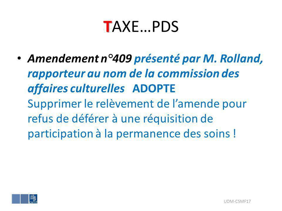 T TAXE…PDS Amendement n°409 présenté par M. Rolland, rapporteur au nom de la commission des affaires culturelles ADOPTE Supprimer le relèvement de lam