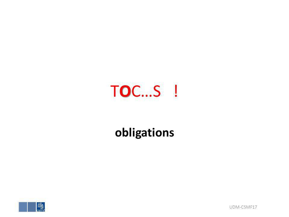 O TOC…S ! obligations UDM-CSMF17