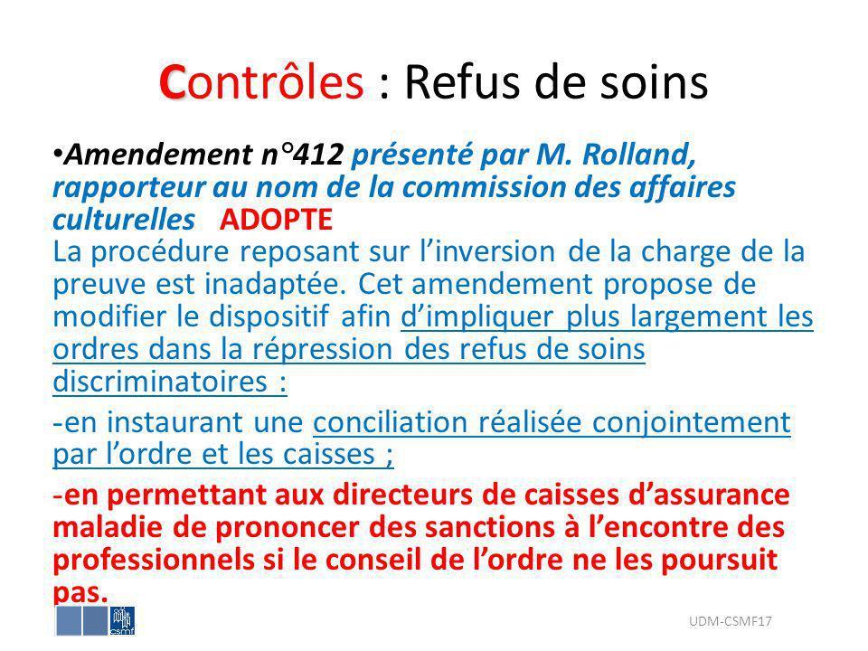C Contrôles : Refus de soins Amendement n°412 présenté par M. Rolland, rapporteur au nom de la commission des affaires culturelles ADOPTE La procédure
