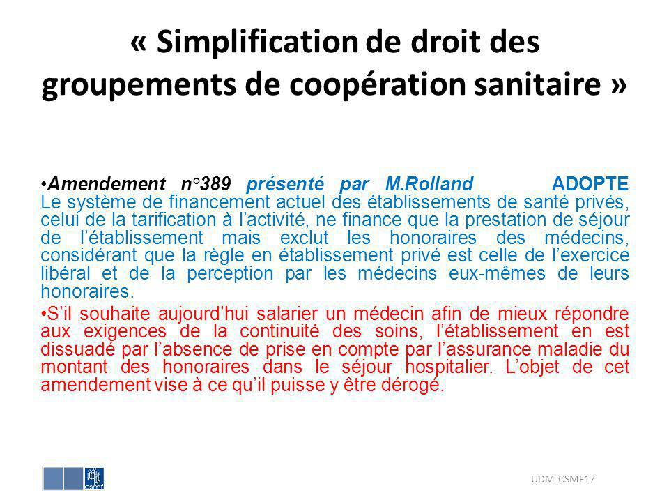 « Simplification de droit des groupements de coopération sanitaire » Amendement n°389 présenté par M.Rolland ADOPTE Le système de financement actuel d
