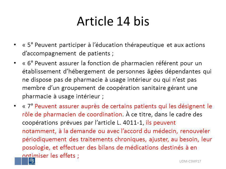Article 14 bis « 5° Peuvent participer à léducation thérapeutique et aux actions daccompagnement de patients ; « 6° Peuvent assurer la fonction de pha