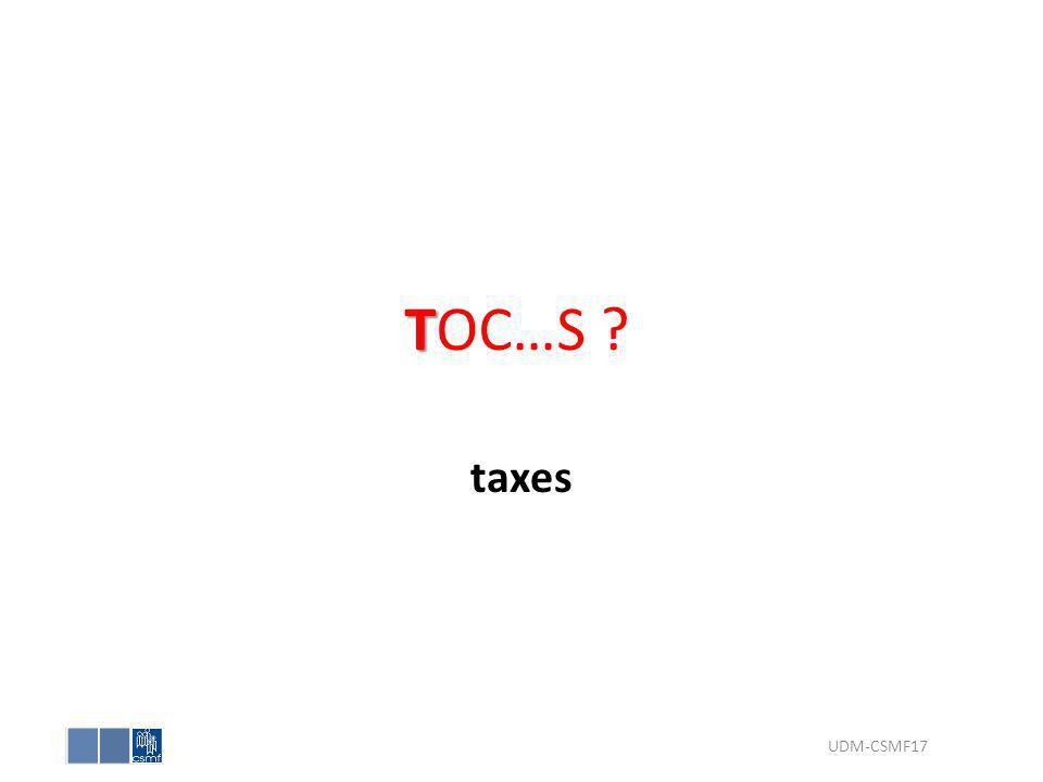 T TOC…S ? taxes UDM-CSMF17