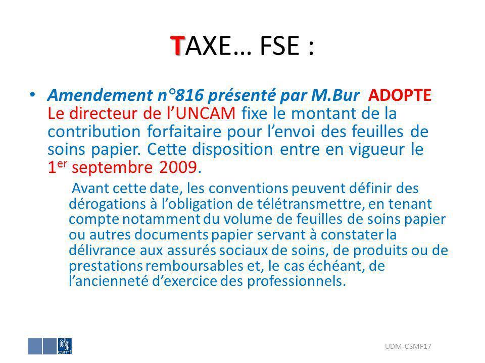 T TAXE… FSE : Amendement n°816 présenté par M.Bur ADOPTE Le directeur de lUNCAM fixe le montant de la contribution forfaitaire pour lenvoi des feuille