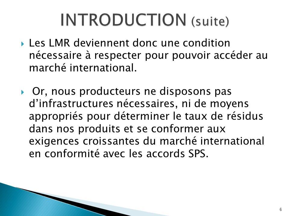 Les LMR deviennent donc une condition nécessaire à respecter pour pouvoir accéder au marché international. Or, nous producteurs ne disposons pas dinfr