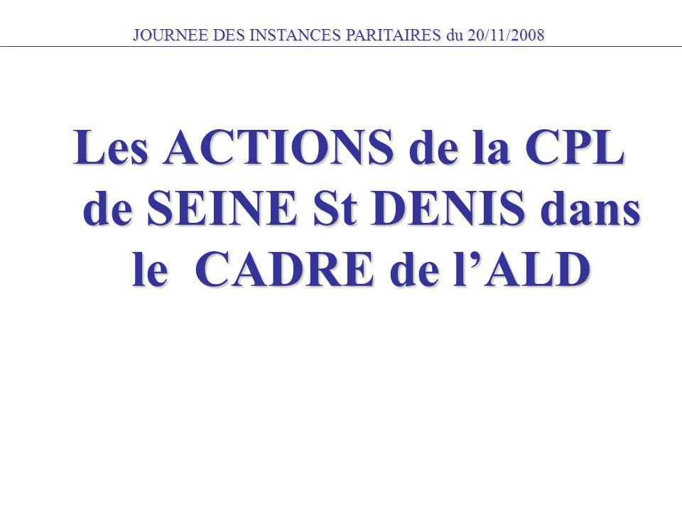 JOURNEE DES INSTANCES PARITAIRES du 20/11/2008 Les ACTIONS de la CPL de SEINE St DENIS dans le CADRE de lALD