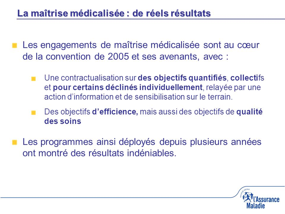 Les engagements de maîtrise médicalisée sont au cœur de la convention de 2005 et ses avenants, avec : Une contractualisation sur des objectifs quantif