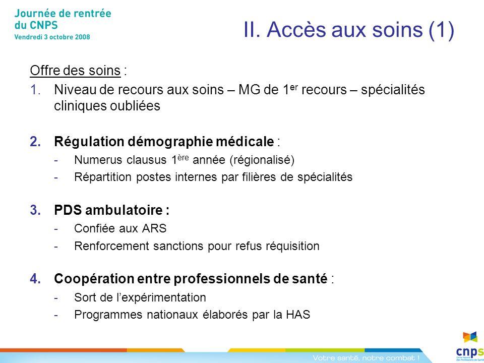 II. Accès aux soins (1) Offre des soins : 1.Niveau de recours aux soins – MG de 1 er recours – spécialités cliniques oubliées 2.Régulation démographie