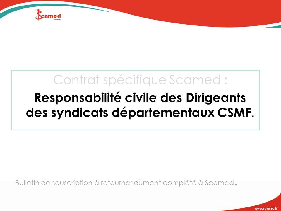 www.scamed.fr Contrat spécifique Scamed : Responsabilité civile des Dirigeants des syndicats départementaux CSMF. Bulletin de souscription à retourner