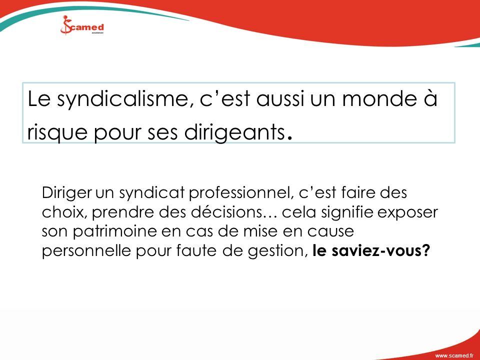 www.scamed.fr Le syndicalisme, cest aussi un monde à risque pour ses dirigeants. Diriger un syndicat professionnel, cest faire des choix, prendre des