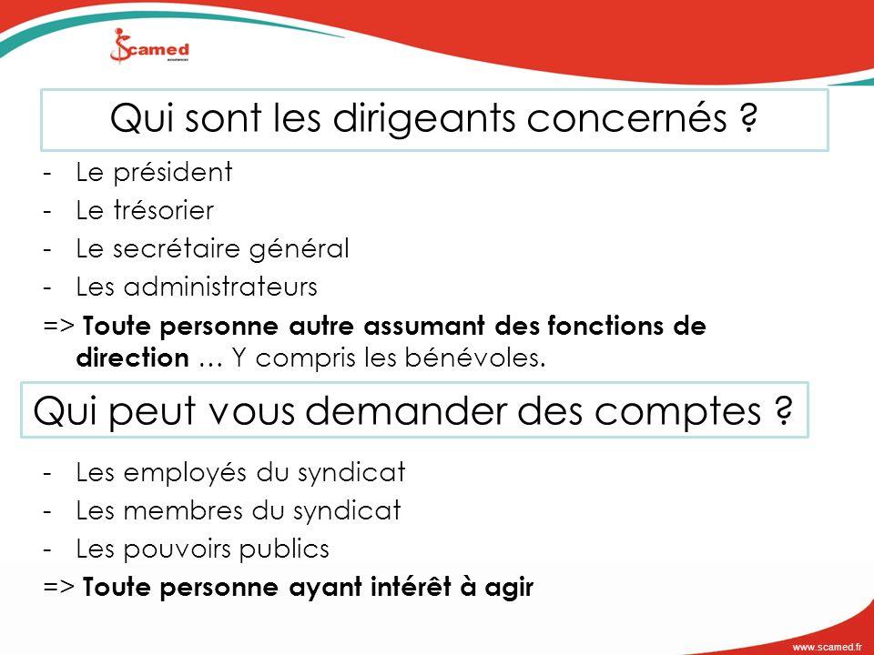 www.scamed.fr Qui sont les dirigeants concernés ? -Le président -Le trésorier -Le secrétaire général -Les administrateurs => Toute personne autre assu