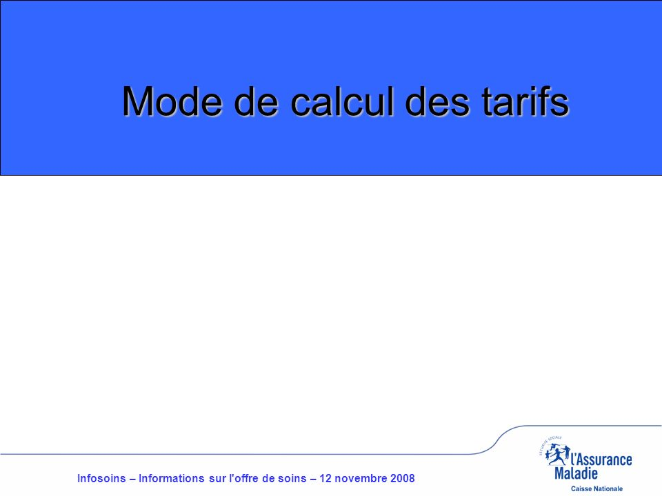 Infosoins – Informations sur l offre de soins – 12 novembre 2008 Mode de calcul des tarifs