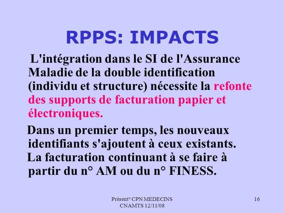 Présent° CPN MEDECINS CNAMTS 12/11/08 16 RPPS: IMPACTS L'intégration dans le SI de l'Assurance Maladie de la double identification (individu et struct
