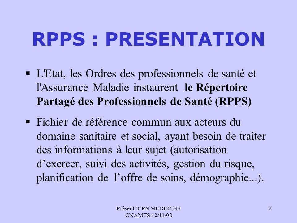 Présent° CPN MEDECINS CNAMTS 12/11/08 2 RPPS : PRESENTATION L'Etat, les Ordres des professionnels de santé et l'Assurance Maladie instaurent le Répert