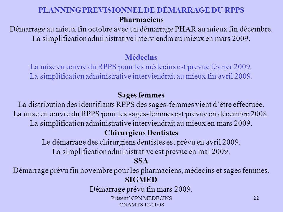 Présent° CPN MEDECINS CNAMTS 12/11/08 22 PLANNING PREVISIONNEL DE DÉMARRAGE DU RPPS Pharmaciens Démarrage au mieux fin octobre avec un démarrage PHAR