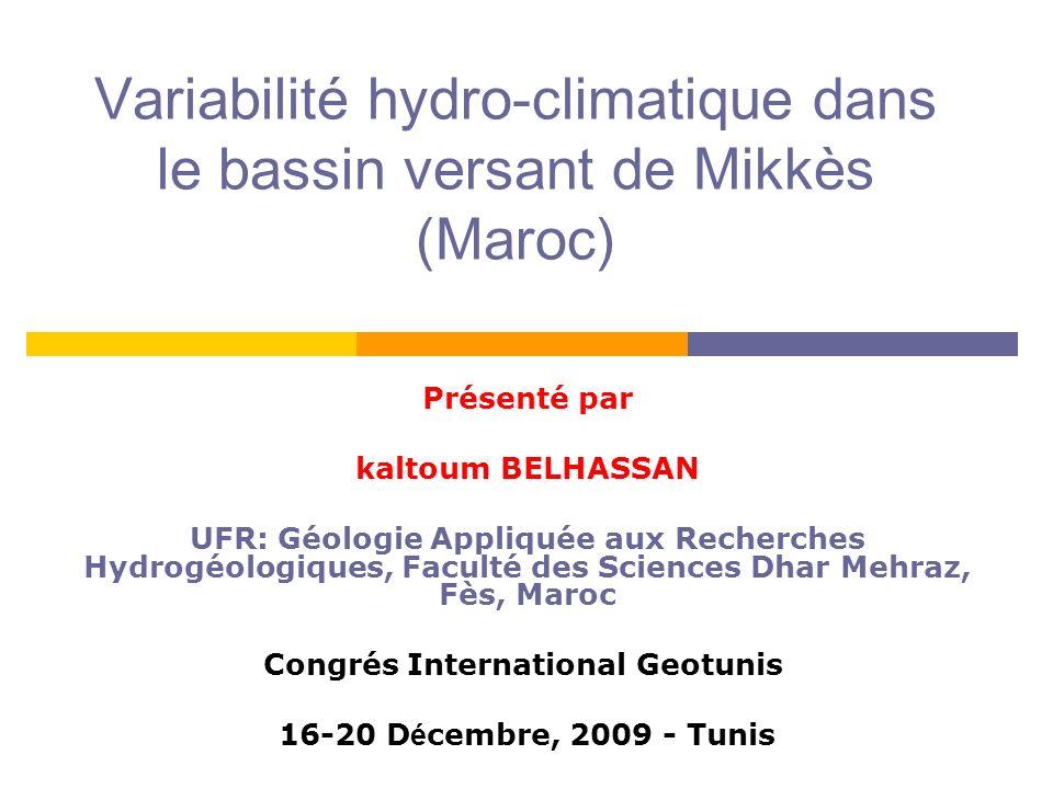Variabilité hydro-climatique dans le bassin versant de Mikkès (Maroc) Présenté par kaltoum BELHASSAN UFR: Géologie Appliquée aux Recherches Hydrogéolo
