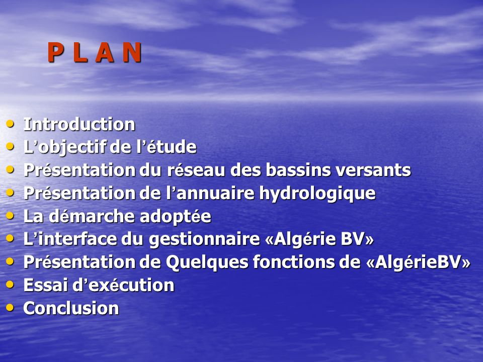 P L A N Introduction Introduction L objectif de l é tude L objectif de l é tude Pr é sentation du r é seau des bassins versants Pr é sentation du r é