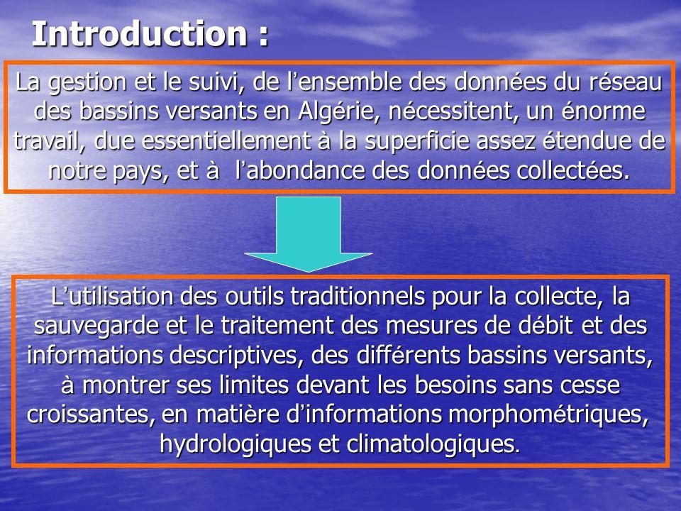 Introduction : La gestion et le suivi, de l ensemble des donn é es du r é seau des bassins versants en Alg é rie, n é cessitent, un é norme travail, d
