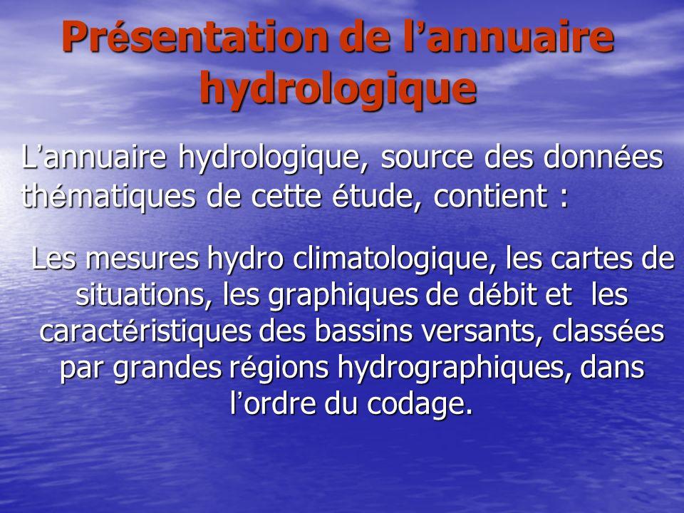 Les mesures hydro climatologique, les cartes de situations, les graphiques de d é bit et les caract é ristiques des bassins versants, class é es par g