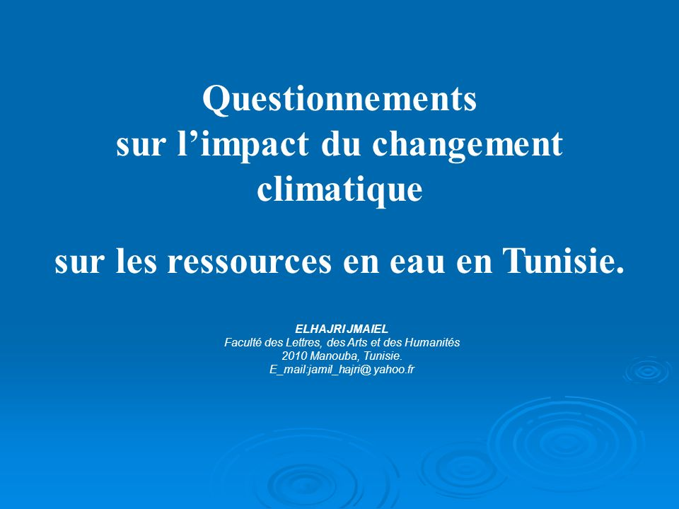 Questionnements sur limpact du changement climatique sur les ressources en eau en Tunisie. ELHAJRI JMAIEL Faculté des Lettres, des Arts et des Humanit