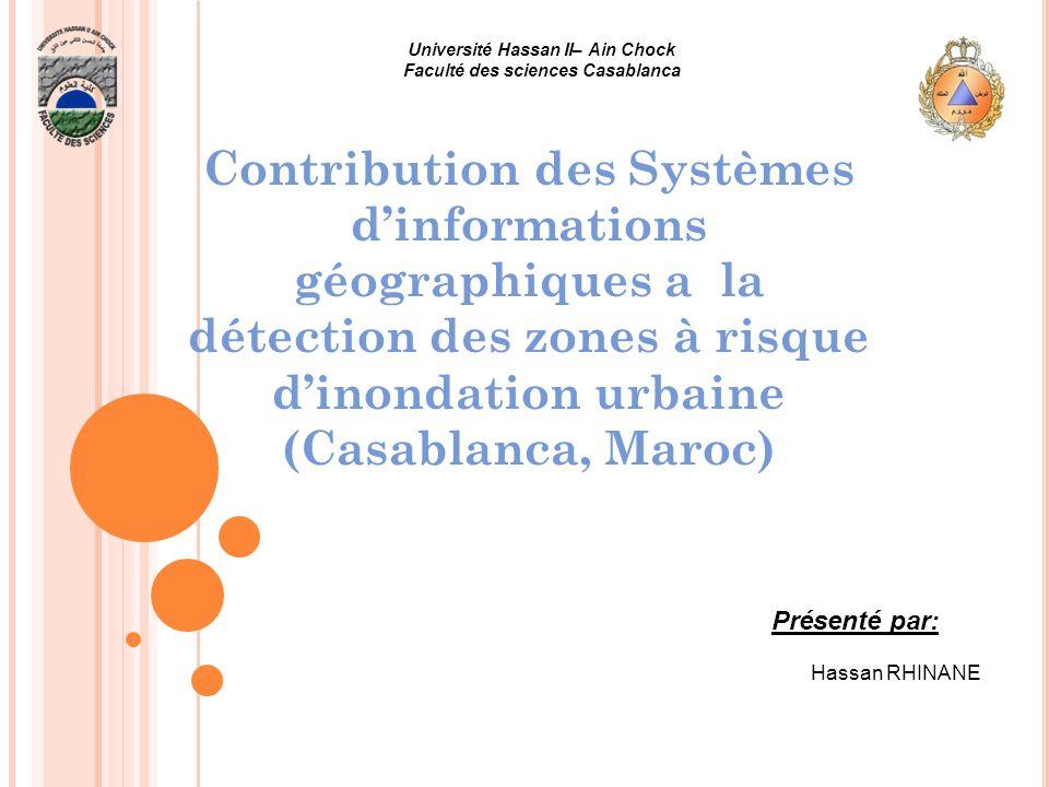Contribution des Systèmes dinformations géographiques a la détection des zones à risque dinondation urbaine (Casablanca, Maroc) Université Hassan II–