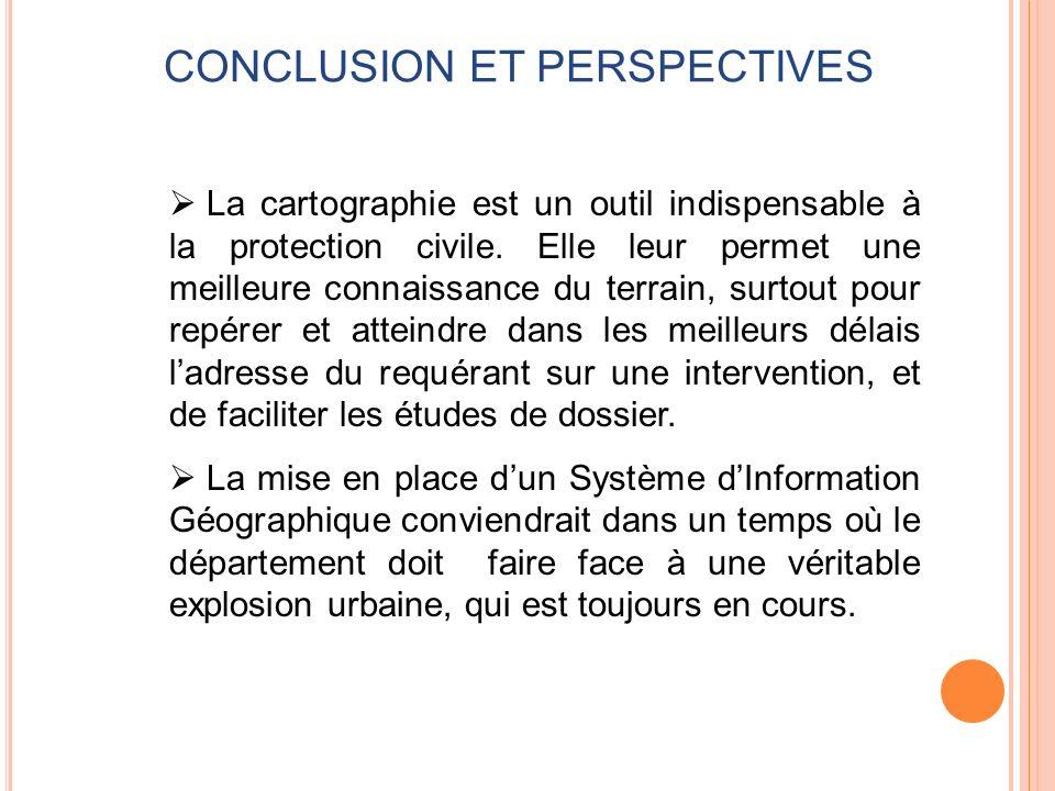 CONCLUSION ET PERSPECTIVES La cartographie est un outil indispensable à la protection civile. Elle leur permet une meilleure connaissance du terrain,