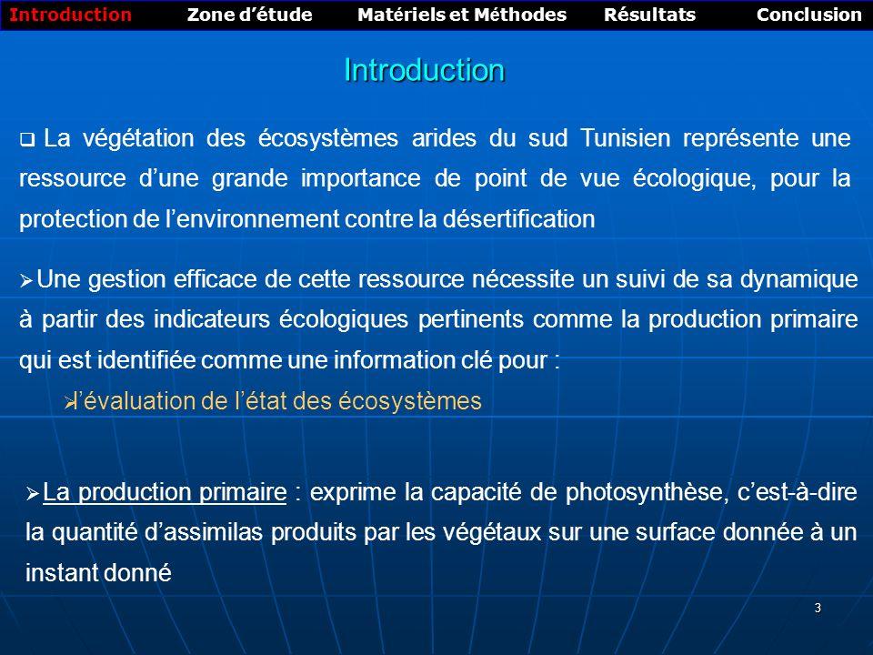 4 Problématique Introduction Zone détude Mat é riels et M é thodes Résultats Conclusion Ces écosystèmes sont des milieux complexes caractérisés par un dynamisme élevé qui résulte : Des changements rapides et intenses entraînant, la réduction en superficie des steppes, le déclin de la production de biomasse et la dégradation jusquà lextrême de la végétation et du sol Et dune hétérogénéité induite par la répartition éparse et clairsemée de la végétation Doù la nécessité dune quantification précise, rapide et dune façon répétée de lindicateur biomasse pour un suivi à long terme des écosystèmes