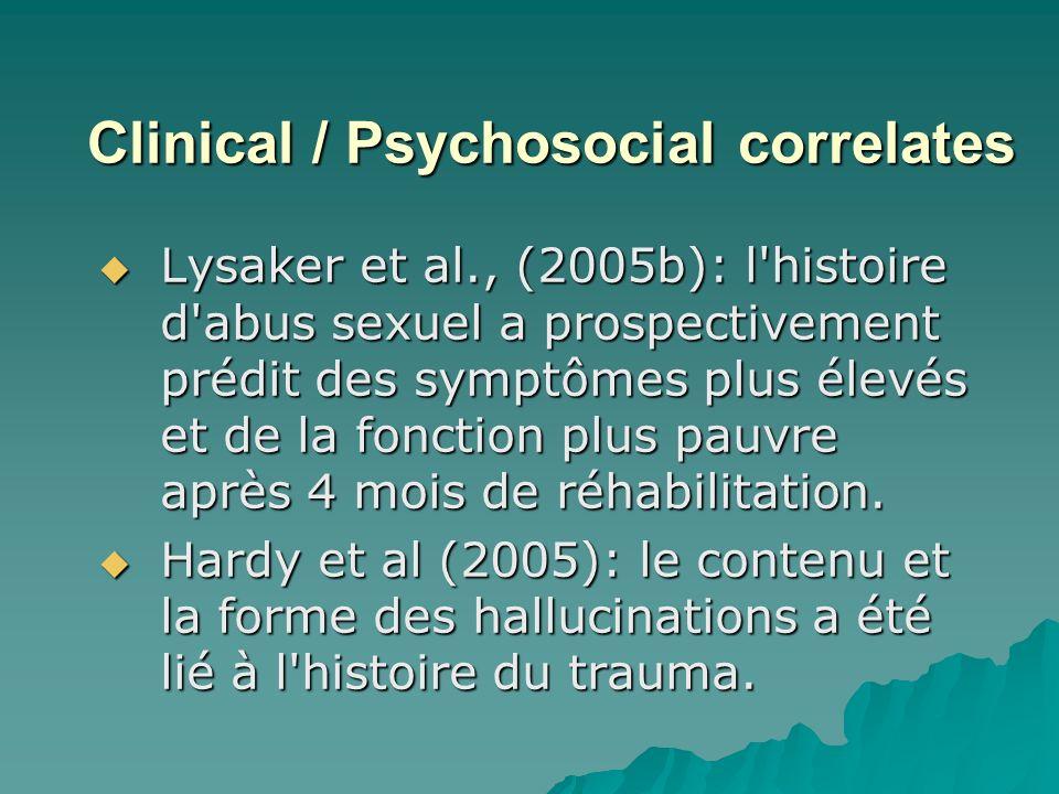 Clinical / Psychosocial correlates Lysaker et al., (2005b): l'histoire d'abus sexuel a prospectivement prédit des symptômes plus élevés et de la fonct