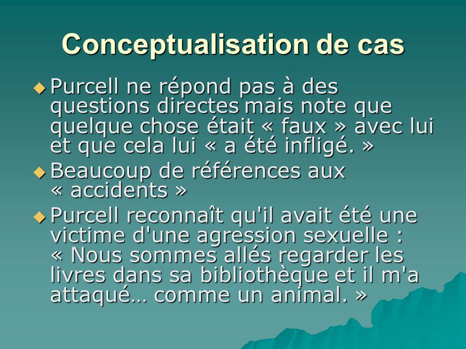 Conceptualisation de cas Purcell ne répond pas à des questions directes mais note que quelque chose était « faux » avec lui et que cela lui « a été infligé.