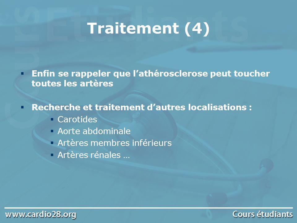 Traitement (4) Enfin se rappeler que lathérosclerose peut toucher toutes les artères Recherche et traitement dautres localisations : Carotides Aorte a