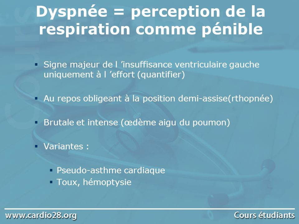 Dyspnée = perception de la respiration comme pénible Signe majeur de l insuffisance ventriculaire gauche uniquement à l effort (quantifier) Au repos o