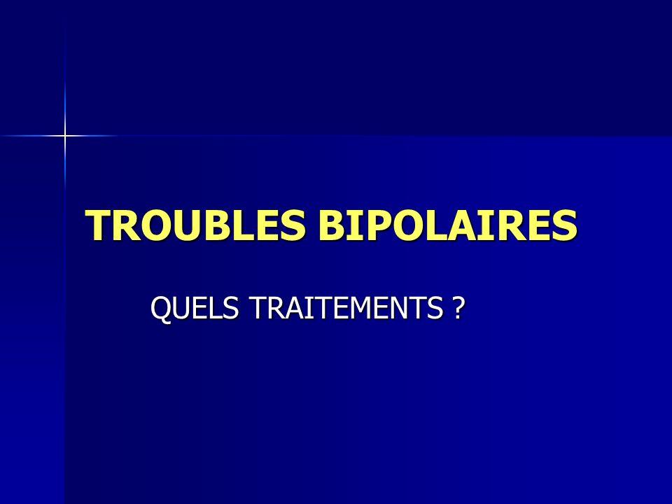 TROUBLES BIPOLAIRES QUELS TRAITEMENTS ? QUELS TRAITEMENTS ?