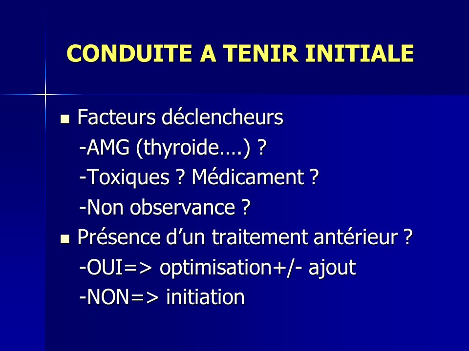 CONDUITE A TENIR INITIALE CONDUITE A TENIR INITIALE Facteurs déclencheurs Facteurs déclencheurs -AMG (thyroide….) ? -AMG (thyroide….) ? -Toxiques ? Mé