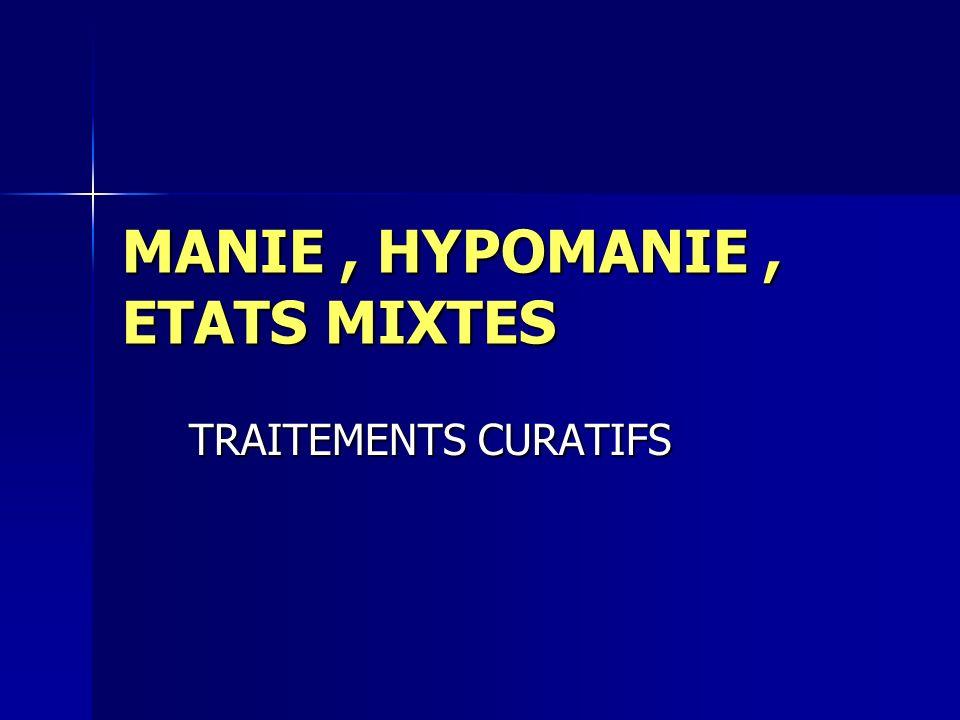 MANIE, HYPOMANIE, ETATS MIXTES TRAITEMENTS CURATIFS TRAITEMENTS CURATIFS