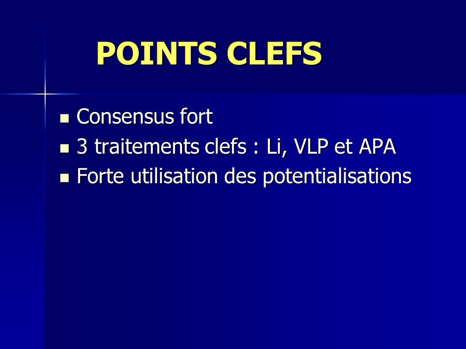 POINTS CLEFS POINTS CLEFS Consensus fort Consensus fort 3 traitements clefs : Li, VLP et APA 3 traitements clefs : Li, VLP et APA Forte utilisation de
