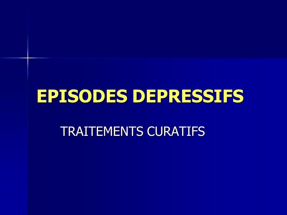 EPISODES DEPRESSIFS TRAITEMENTS CURATIFS TRAITEMENTS CURATIFS