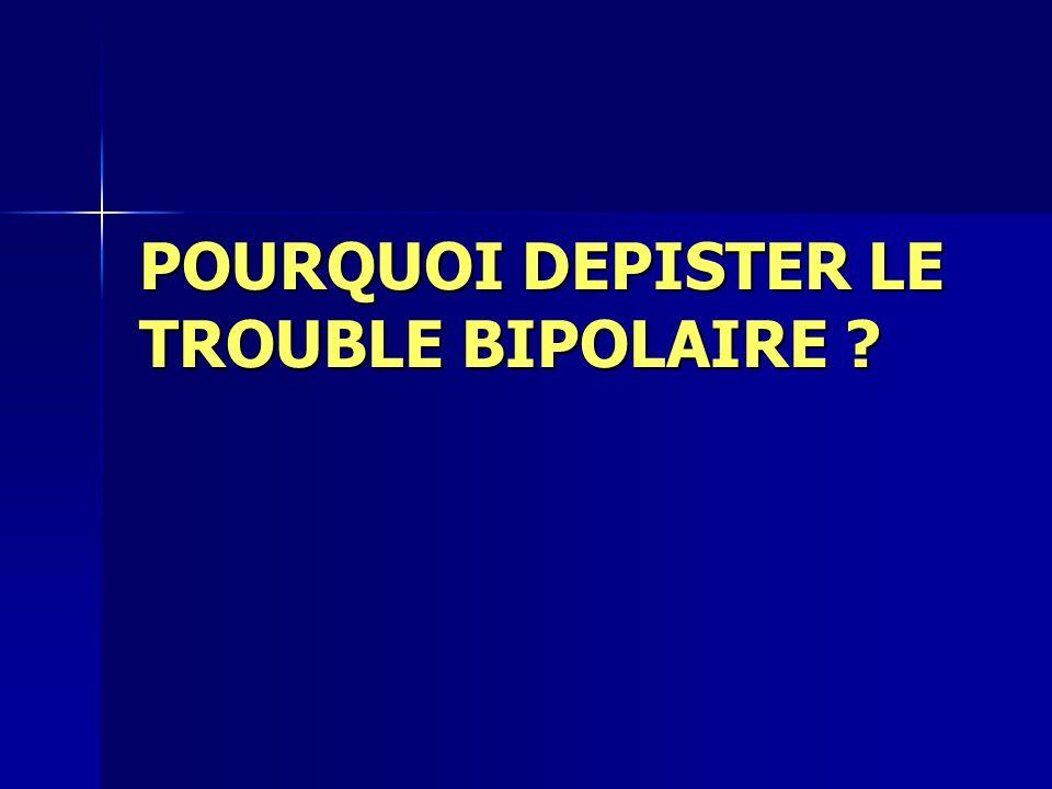 POURQUOI DEPISTER LE TROUBLE BIPOLAIRE ?