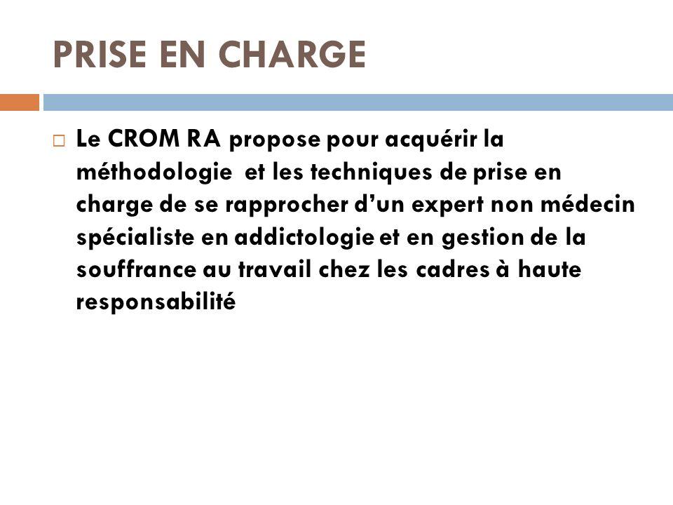 PRISE EN CHARGE Le CROM RA propose pour acquérir la méthodologie et les techniques de prise en charge de se rapprocher dun expert non médecin spécialiste en addictologie et en gestion de la souffrance au travail chez les cadres à haute responsabilité