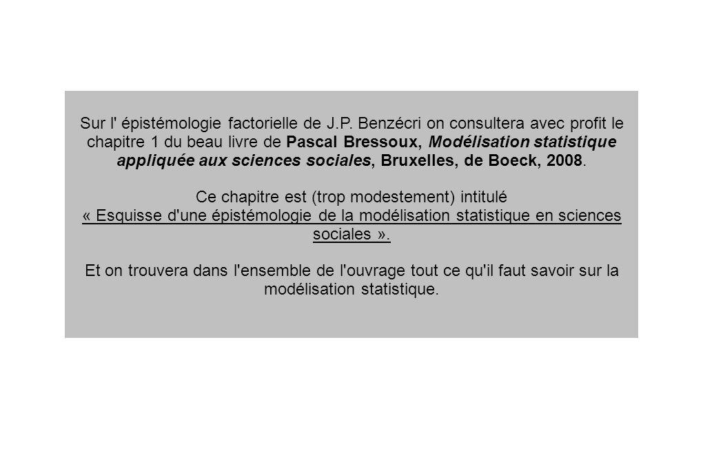 Sur l' épistémologie factorielle de J.P. Benzécri on consultera avec profit le chapitre 1 du beau livre de Pascal Bressoux, Modélisation statistique a