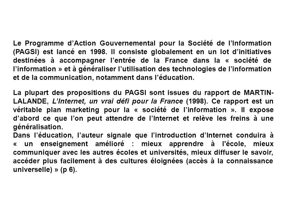 Le Programme dAction Gouvernemental pour la Société de lInformation (PAGSI) est lancé en 1998. Il consiste globalement en un lot dinitiatives destinée