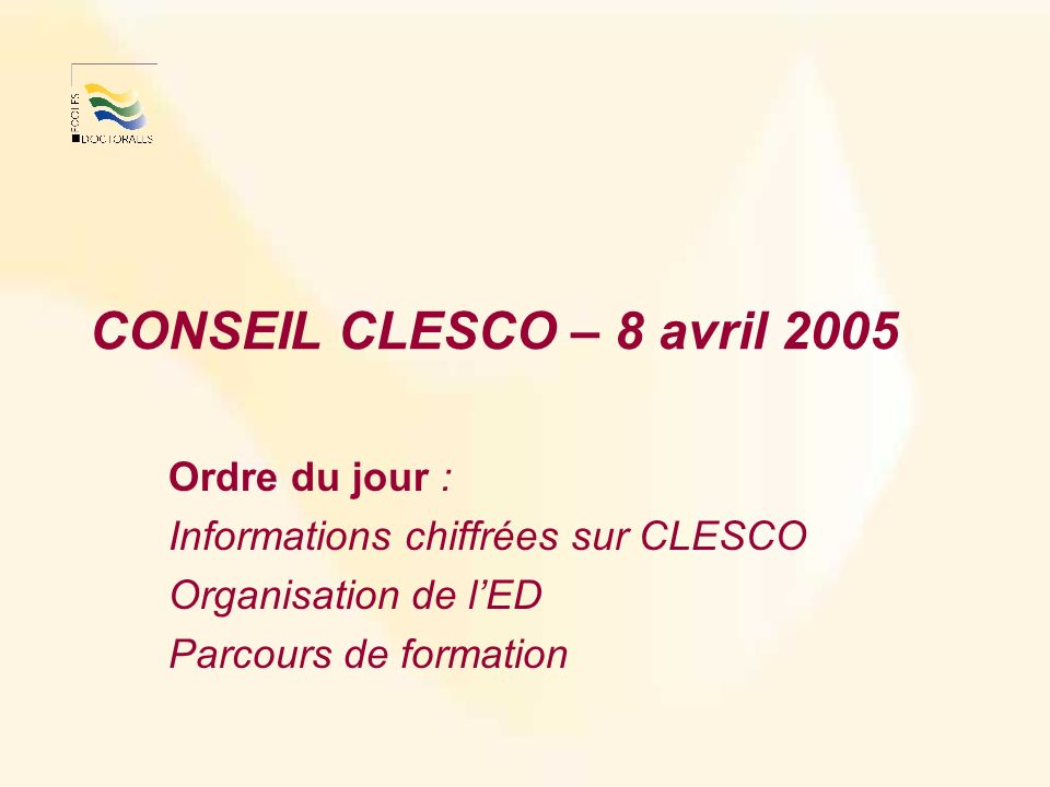 CONSEIL CLESCO – 8 avril 2005 Ordre du jour : Informations chiffrées sur CLESCO Organisation de lED Parcours de formation