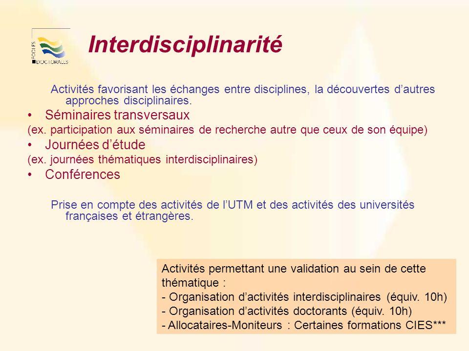 Interdisciplinarité Activités favorisant les échanges entre disciplines, la découvertes dautres approches disciplinaires. Séminaires transversaux (ex.