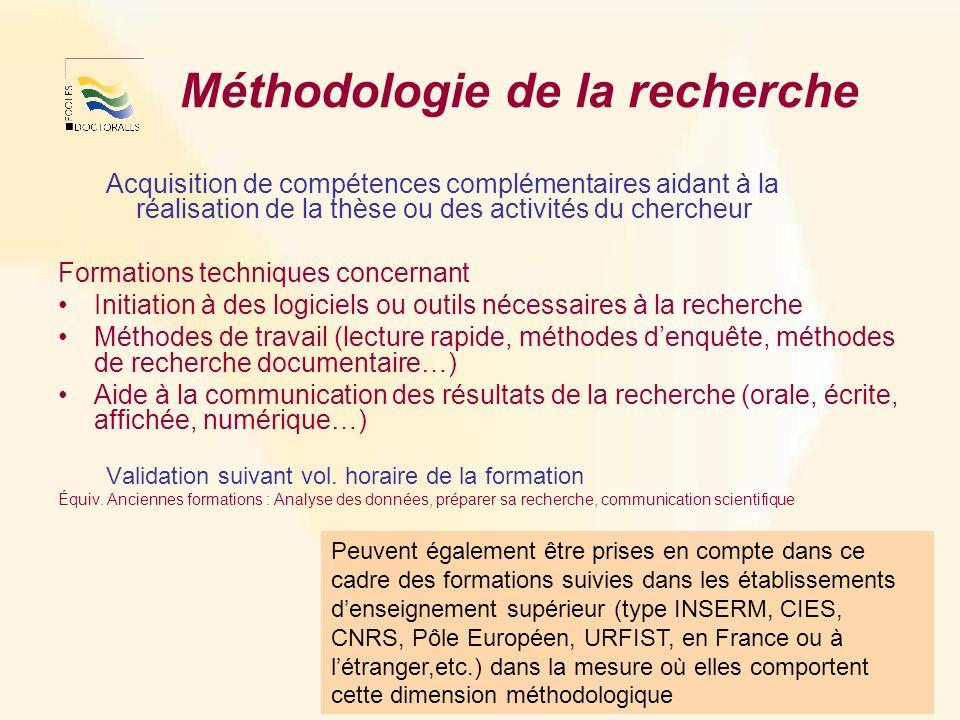 Méthodologie de la recherche Acquisition de compétences complémentaires aidant à la réalisation de la thèse ou des activités du chercheur Formations t