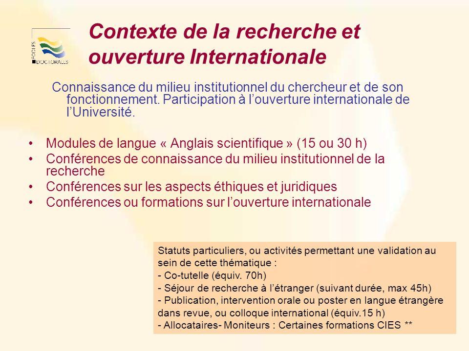 Contexte de la recherche et ouverture Internationale Connaissance du milieu institutionnel du chercheur et de son fonctionnement.