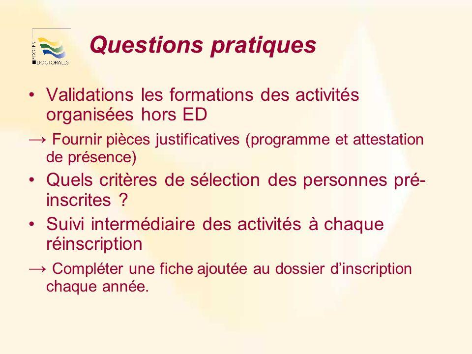 Questions pratiques Validations les formations des activités organisées hors ED Fournir pièces justificatives (programme et attestation de présence) Quels critères de sélection des personnes pré- inscrites .