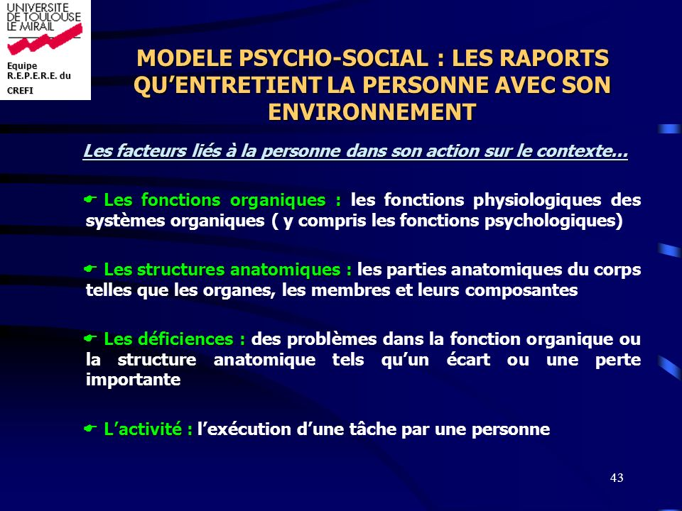 Equipe R.E.P.E.R.E. du CREFI 43 Les facteurs liés à la personne dans son action sur le contexte... Les fonctions organiques : Les fonctions organiques