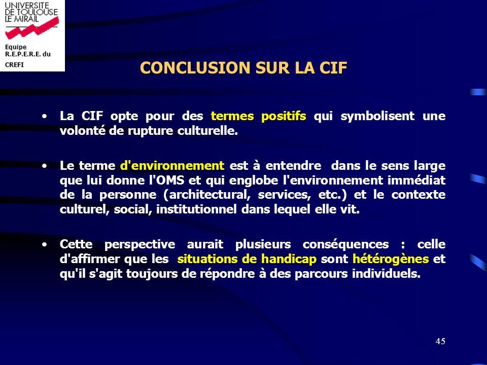 Equipe R.E.P.E.R.E. du CREFI 45 CONCLUSION SUR LA CIF termes positifsLa CIF opte pour des termes positifs qui symbolisent une volonté de rupture cultu