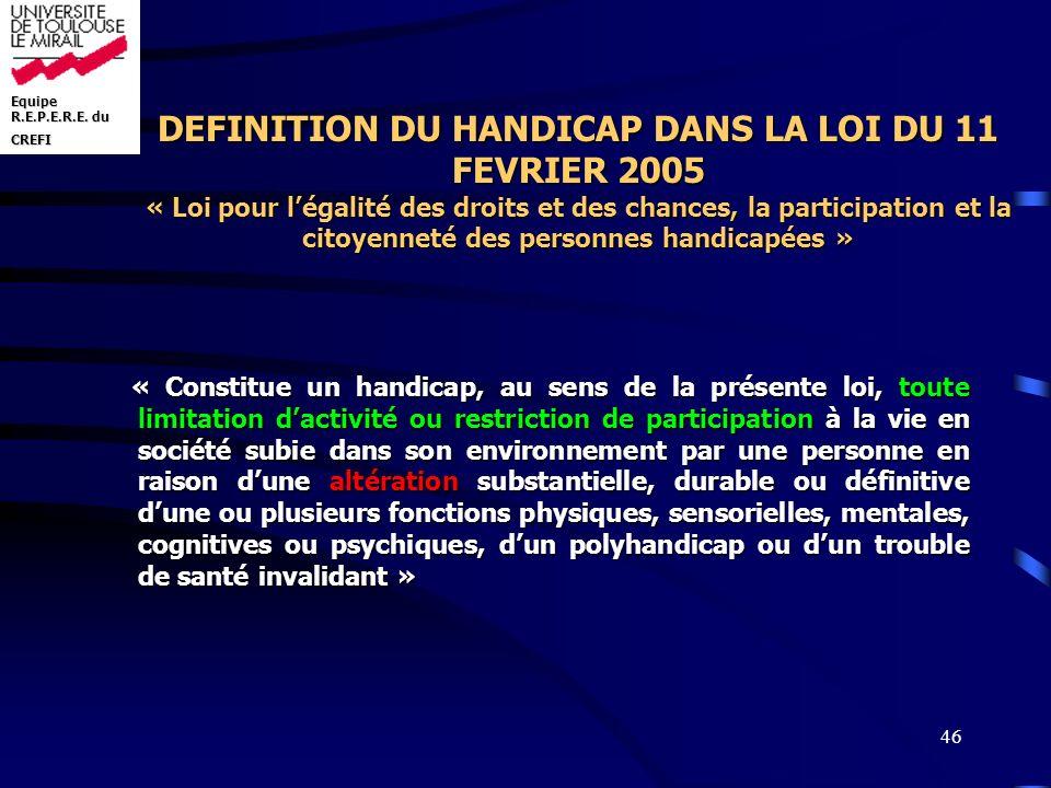 Equipe R.E.P.E.R.E. du CREFI 46 DEFINITION DU HANDICAP DANS LA LOI DU 11 FEVRIER 2005 « Loi pour légalité des droits et des chances, la participation