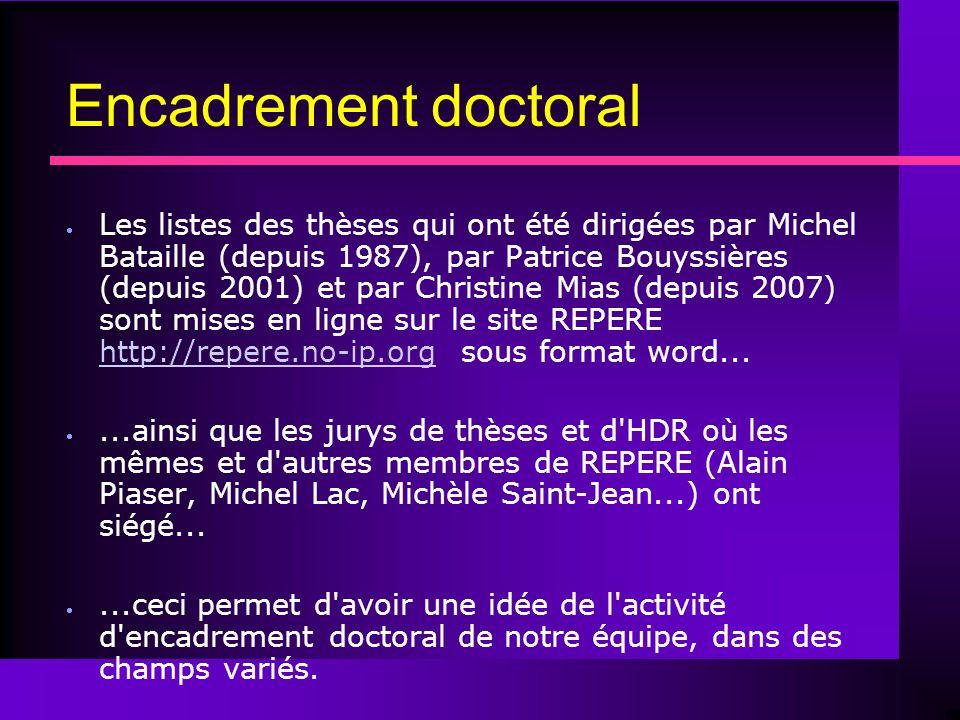 Encadrement doctoral Les listes des thèses qui ont été dirigées par Michel Bataille (depuis 1987), par Patrice Bouyssières (depuis 2001) et par Christine Mias (depuis 2007) sont mises en ligne sur le site REPERE http://repere.no-ip.org sous format word...