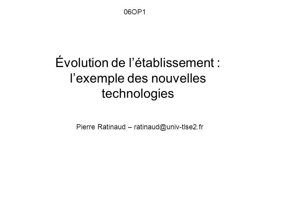 Évolution de létablissement : lexemple des nouvelles technologies 06OP1 Pierre Ratinaud – ratinaud@univ-tlse2.fr